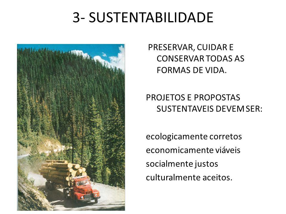 3- SUSTENTABILIDADE PRESERVAR, CUIDAR E CONSERVAR TODAS AS FORMAS DE VIDA. PROJETOS E PROPOSTAS SUSTENTAVEIS DEVEM SER: ecologicamente corretos econom