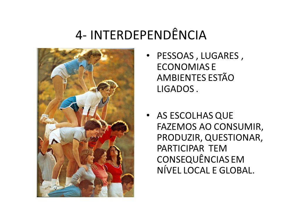 4- INTERDEPENDÊNCIA PESSOAS, LUGARES, ECONOMIAS E AMBIENTES ESTÃO LIGADOS. AS ESCOLHAS QUE FAZEMOS AO CONSUMIR, PRODUZIR, QUESTIONAR, PARTICIPAR TEM C
