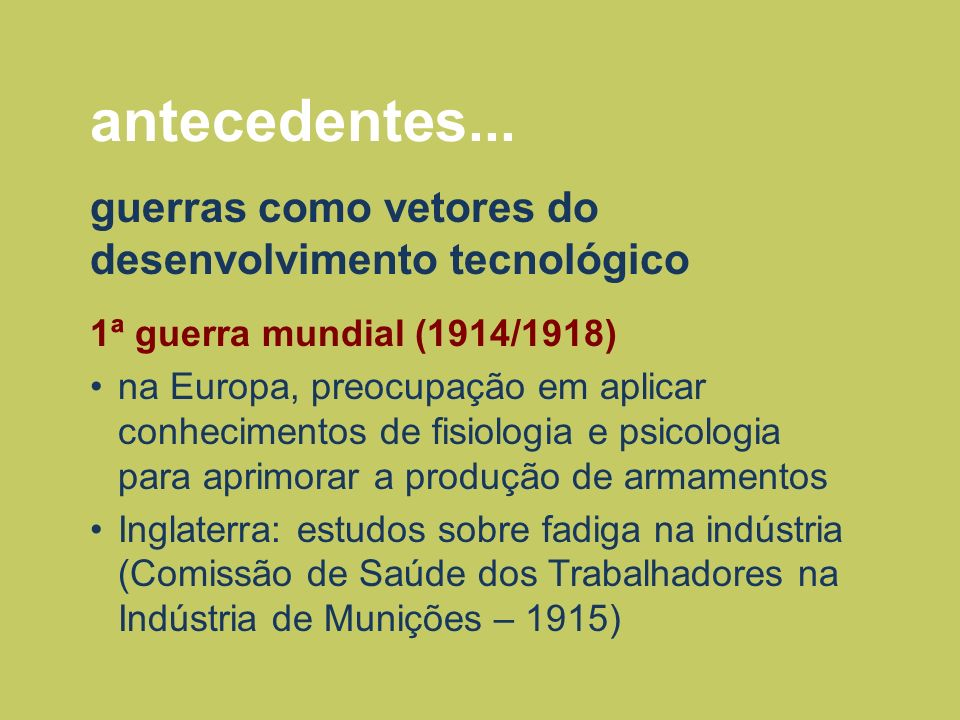antecedentes... guerras como vetores do desenvolvimento tecnológico 1ª guerra mundial (1914/1918) na Europa, preocupação em aplicar conhecimentos de f