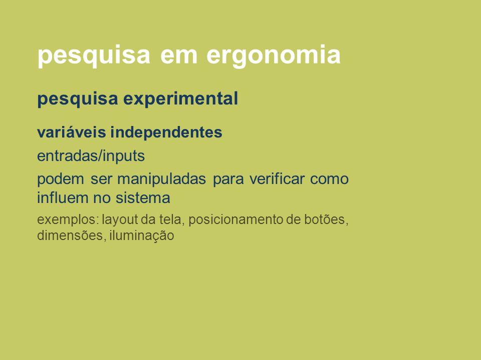 pesquisa em ergonomia pesquisa experimental variáveis independentes entradas/inputs podem ser manipuladas para verificar como influem no sistema exemp