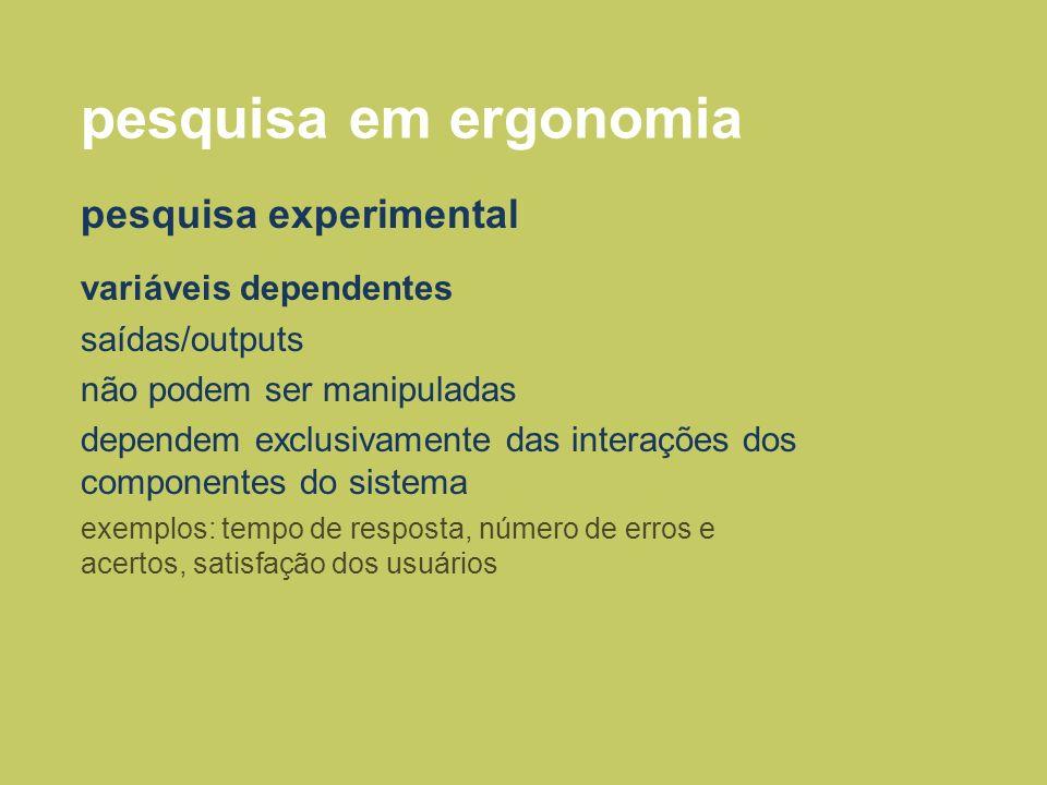 pesquisa em ergonomia pesquisa experimental variáveis dependentes saídas/outputs não podem ser manipuladas dependem exclusivamente das interações dos