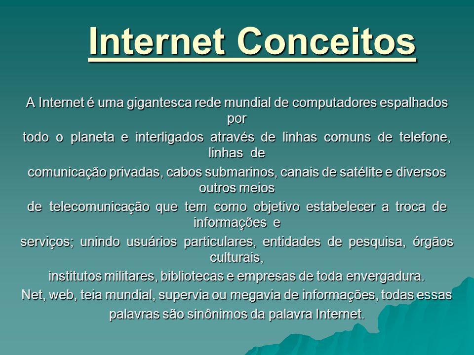 Internet Conceitos A Internet é uma gigantesca rede mundial de computadores espalhados por todo o planeta e interligados através de linhas comuns de t