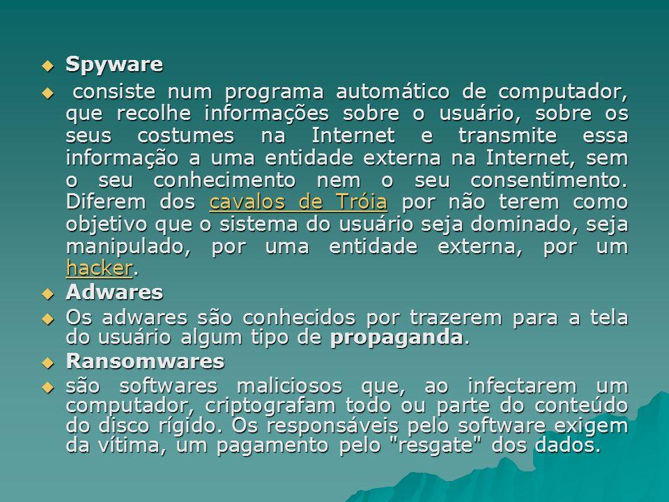Spyware Spyware consiste num programa automático de computador, que recolhe informações sobre o usuário, sobre os seus costumes na Internet e transmit