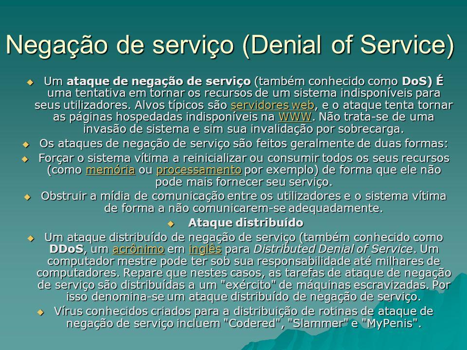 Negação de serviço (Denial of Service) Um ataque de negação de serviço (também conhecido como DoS) É uma tentativa em tornar os recursos de um sistema