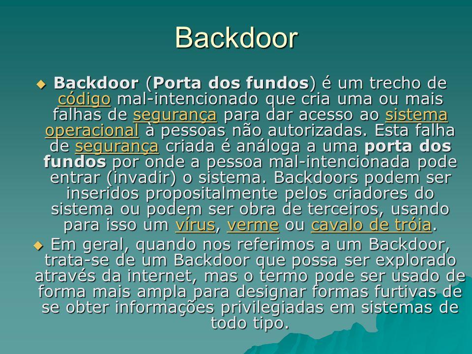 Backdoor Backdoor (Porta dos fundos) é um trecho de código mal-intencionado que cria uma ou mais falhas de segurança para dar acesso ao sistema operac