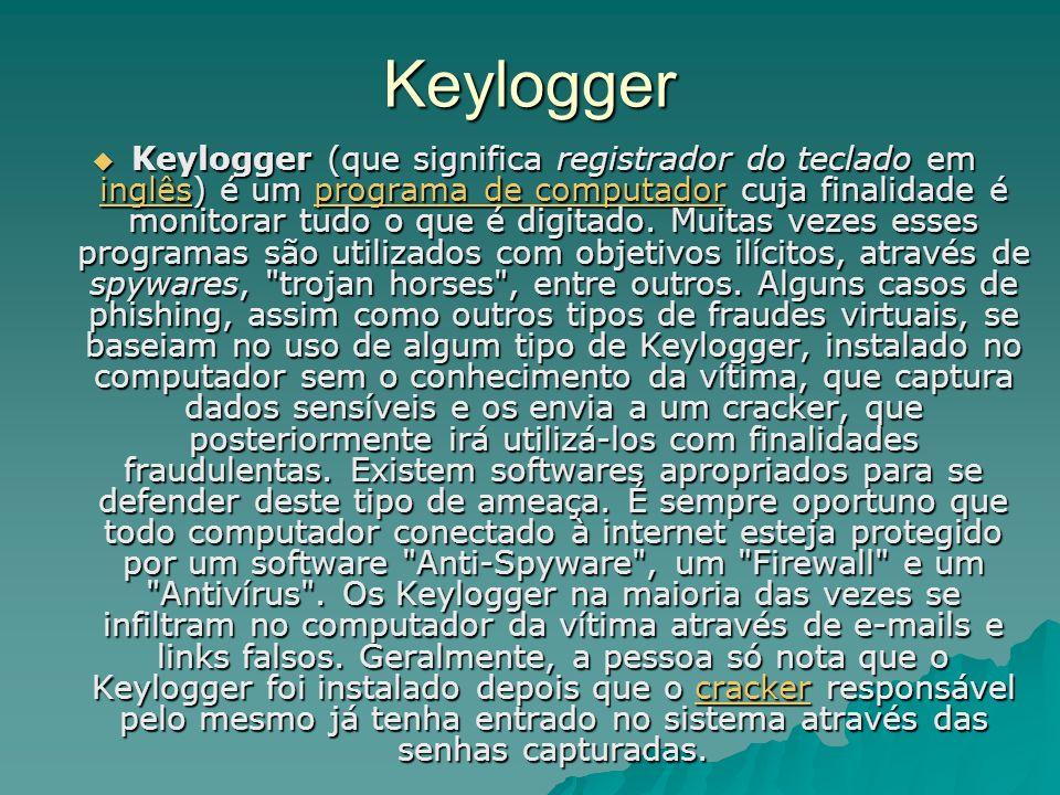 Keylogger Keylogger (que significa registrador do teclado em inglês) é um programa de computador cuja finalidade é monitorar tudo o que é digitado. Mu