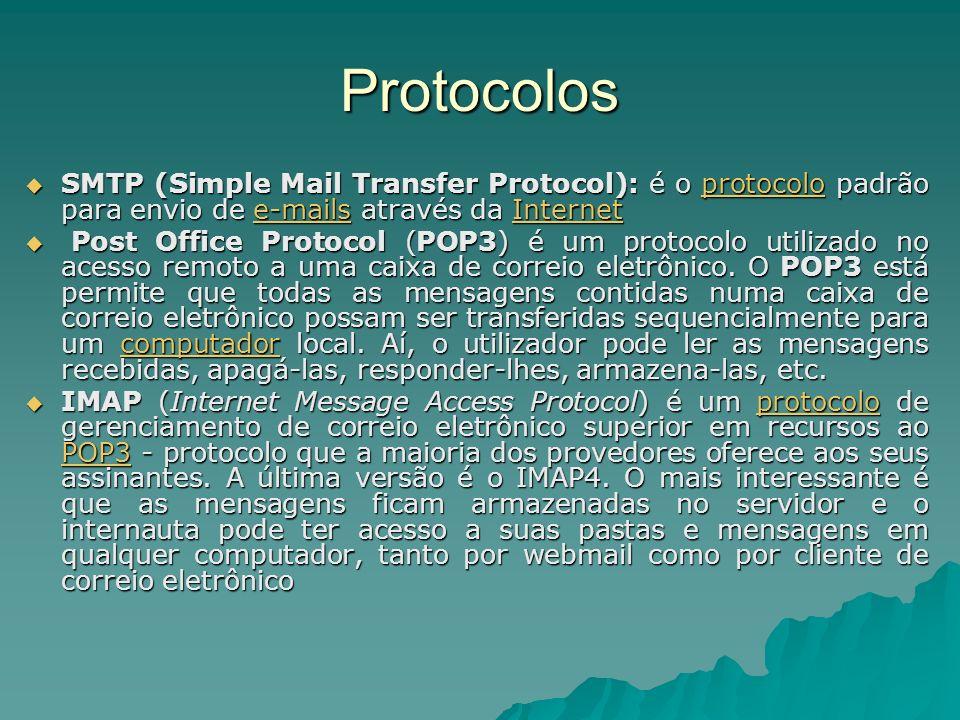 Protocolos SMTP (Simple Mail Transfer Protocol): é o protocolo padrão para envio de e-mails através da Internet SMTP (Simple Mail Transfer Protocol):