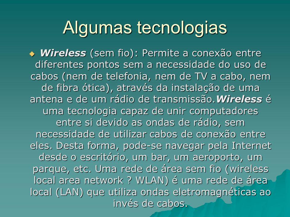 Algumas tecnologias Wireless (sem fio): Permite a conexão entre diferentes pontos sem a necessidade do uso de cabos (nem de telefonia, nem de TV a cab
