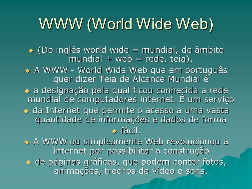 WWW (World Wide Web) (Do inglês world wide = mundial, de âmbito mundial + web = rede, teia). (Do inglês world wide = mundial, de âmbito mundial + web