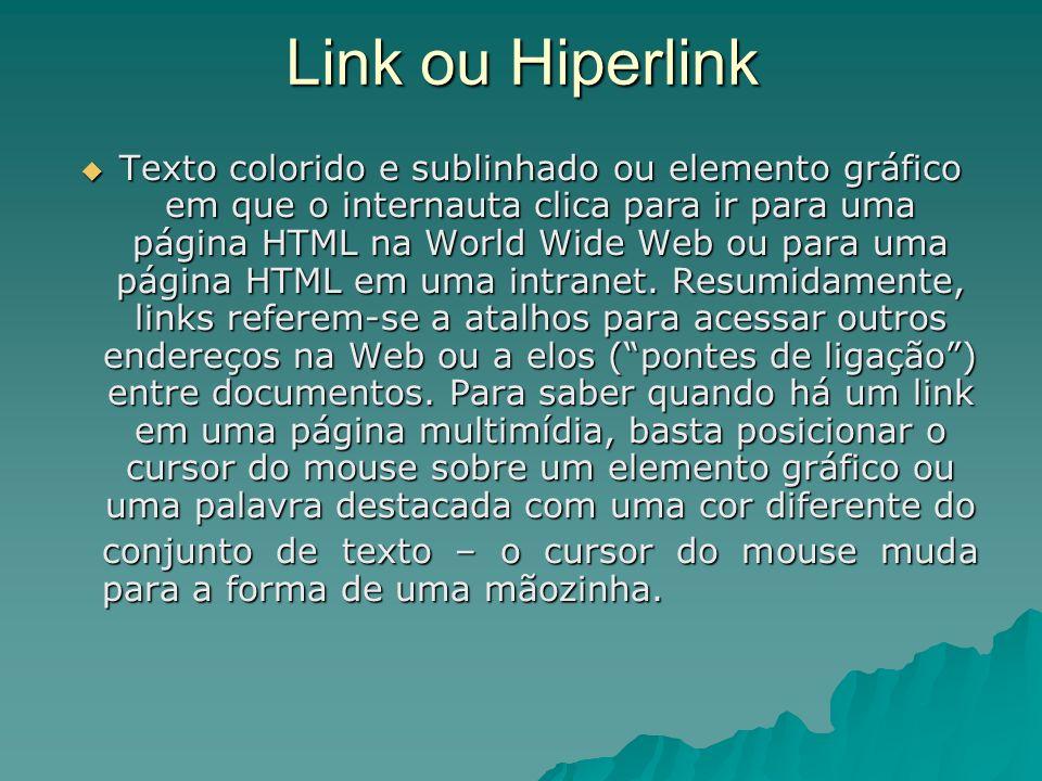 Link ou Hiperlink Texto colorido e sublinhado ou elemento gráfico em que o internauta clica para ir para uma página HTML na World Wide Web ou para uma