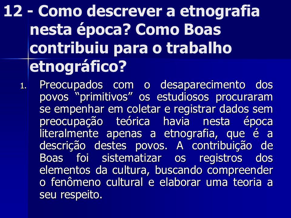 12 - Como descrever a etnografia nesta época? Como Boas contribuiu para o trabalho etnográfico? 1. Preocupados com o desaparecimento dos povos primiti