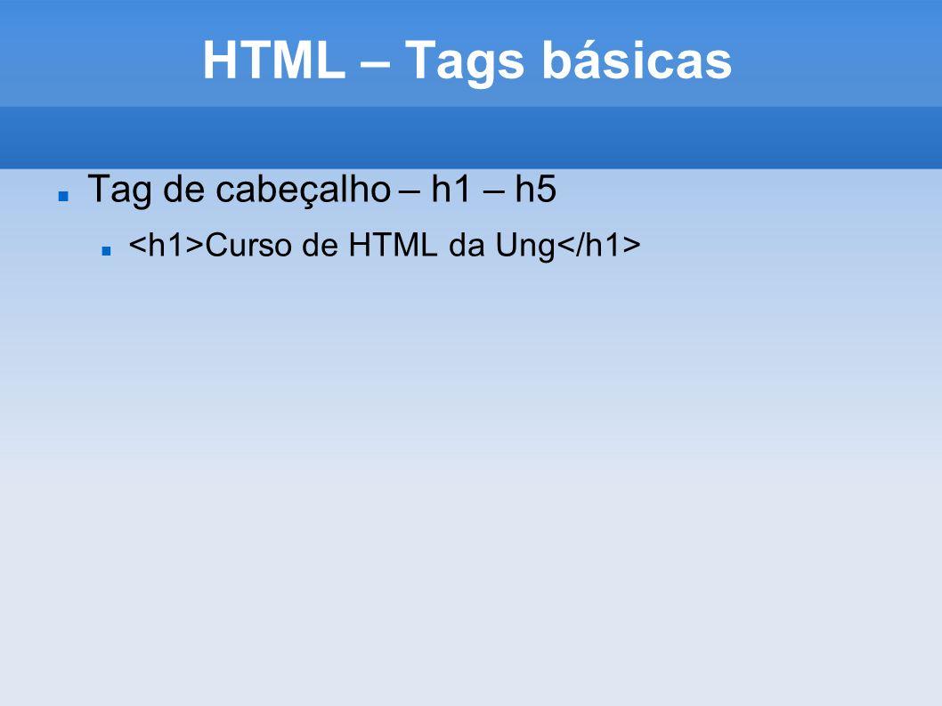 HTML – Tags básicas Tag de cabeçalho – h1 – h5 Curso de HTML da Ung