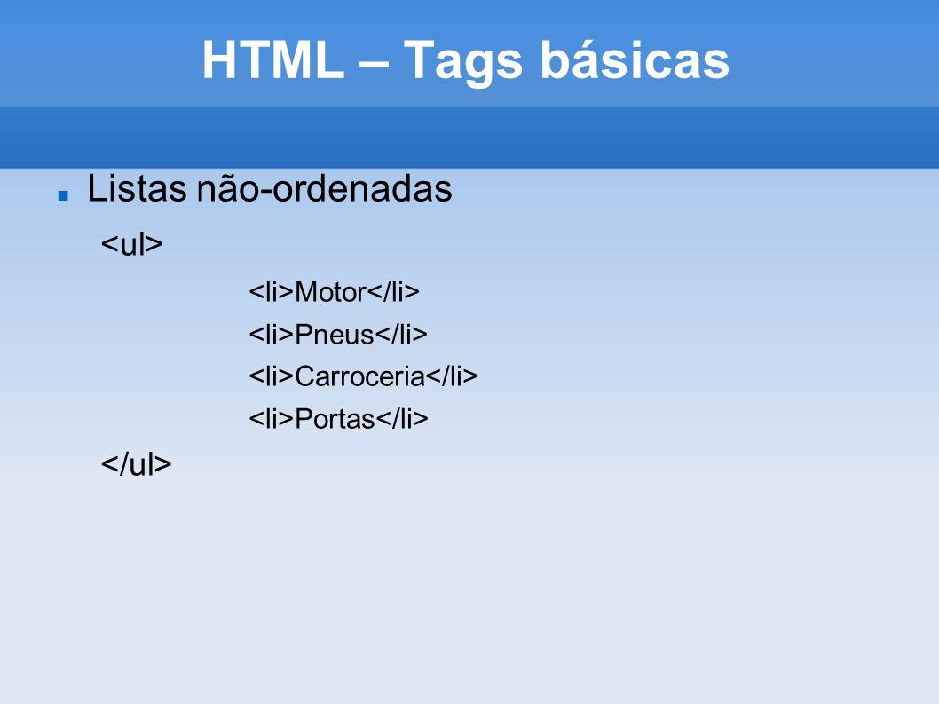 HTML – Tags básicas Listas não-ordenadas Motor Pneus Carroceria Portas