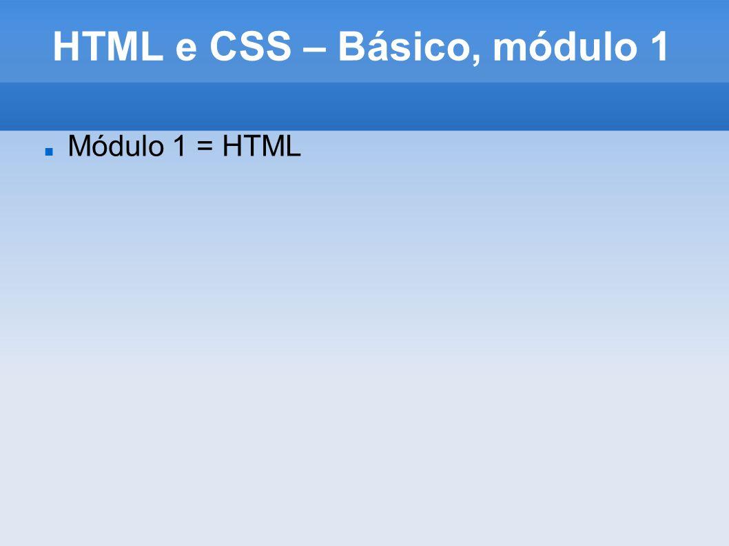 HTML e CSS – Básico, módulo 1 Módulo 1 = HTML