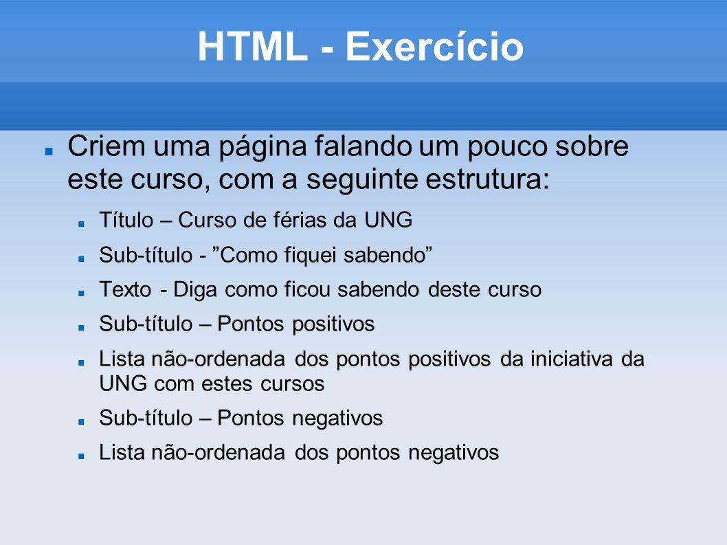 HTML - Exercício Criem uma página falando um pouco sobre este curso, com a seguinte estrutura: Título – Curso de férias da UNG Sub-título - Como fique