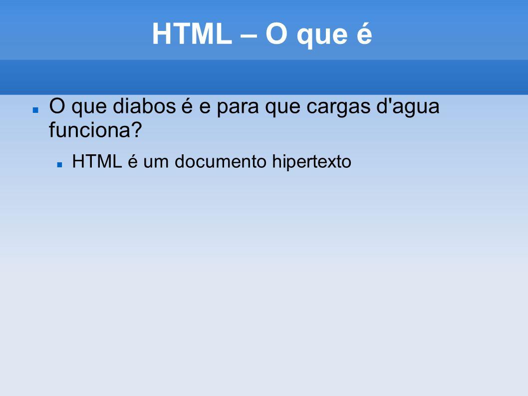 HTML – O que é O que diabos é e para que cargas d'agua funciona? HTML é um documento hipertexto