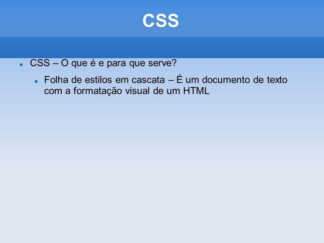 CSS CSS – O que é e para que serve? Folha de estilos em cascata – É um documento de texto com a formatação visual de um HTML