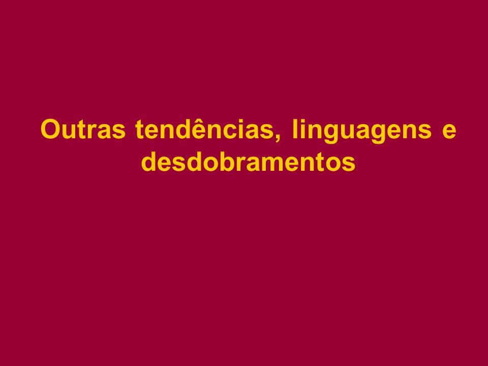 Outras tendências, linguagens e desdobramentos