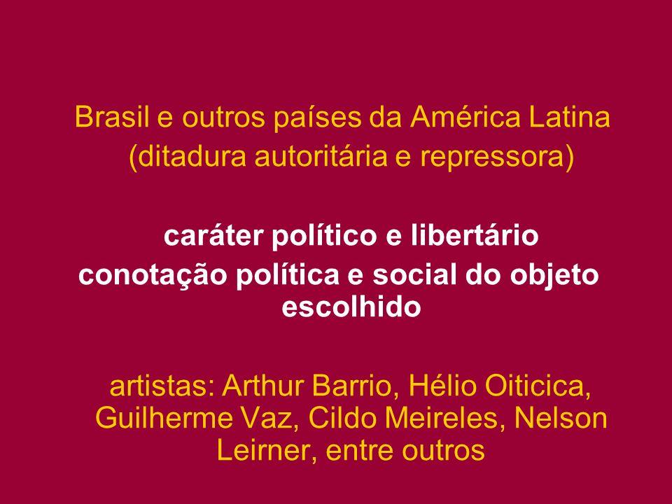 Brasil e outros países da América Latina (ditadura autoritária e repressora) caráter político e libertário conotação política e social do objeto escol