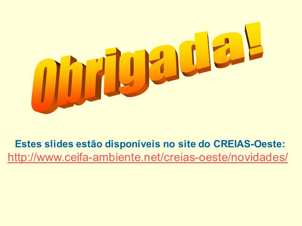 Estes slides estão disponíveis no site do CREIAS-Oeste: http://www.ceifa-ambiente.net/creias-oeste/novidades/
