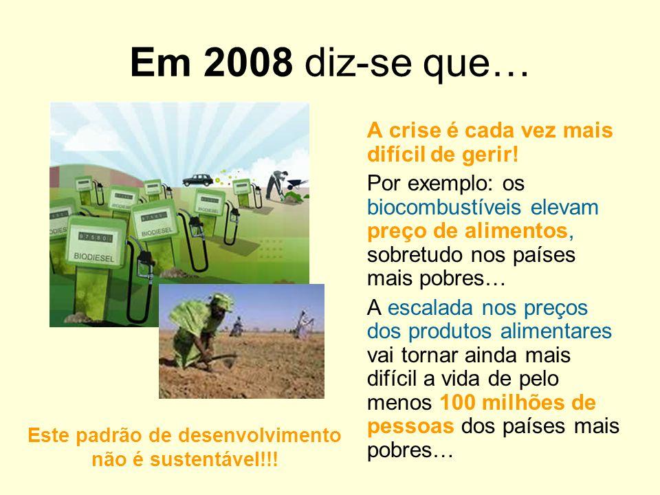 Em 2008 diz-se que… A crise é cada vez mais difícil de gerir! Por exemplo: os biocombustíveis elevam preço de alimentos, sobretudo nos países mais pob