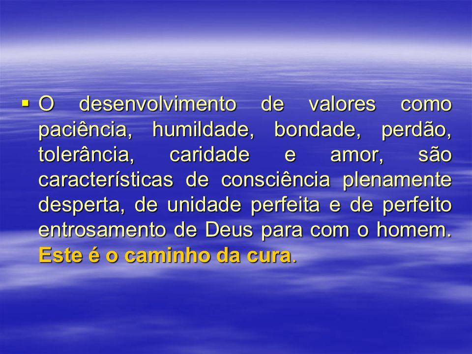 O desenvolvimento de valores como paciência, humildade, bondade, perdão, tolerância, caridade e amor, são características de consciência plenamente de