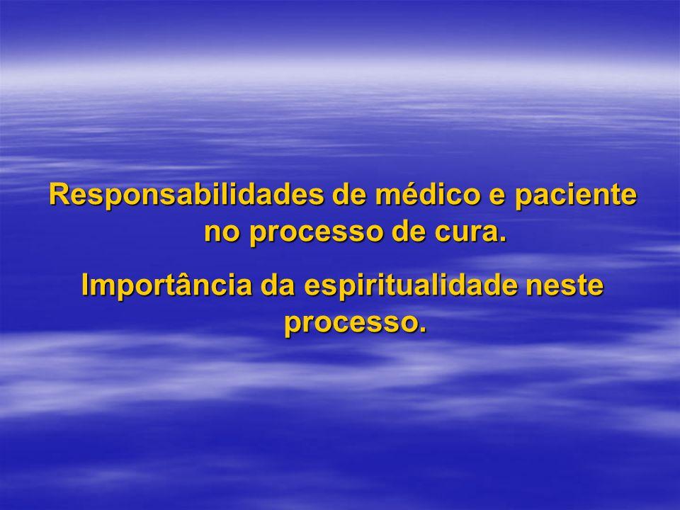 Responsabilidades de médico e paciente no processo de cura. Importância da espiritualidade neste processo.