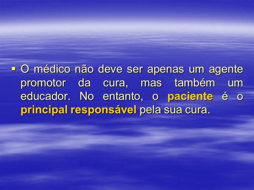 O médico não deve ser apenas um agente promotor da cura, mas também um educador. No entanto, o paciente é o principal responsável pela sua cura. O méd