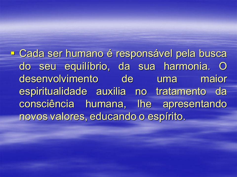 Cada ser humano é responsável pela busca do seu equilíbrio, da sua harmonia. O desenvolvimento de uma maior espiritualidade auxilia no tratamento da c