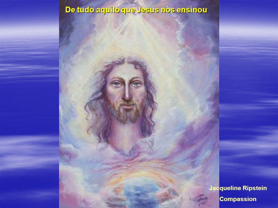 Jacqueline Ripstein Compassion De tudo aquilo que Jesus nos ensinou