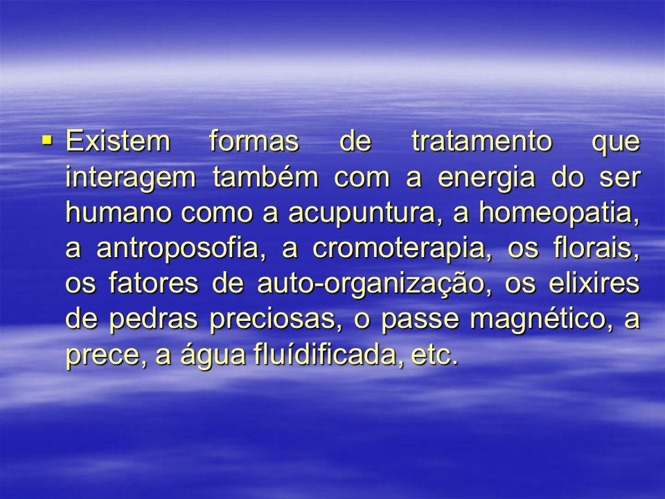 Existem formas de tratamento que interagem também com a energia do ser humano como a acupuntura, a homeopatia, a antroposofia, a cromoterapia, os flor