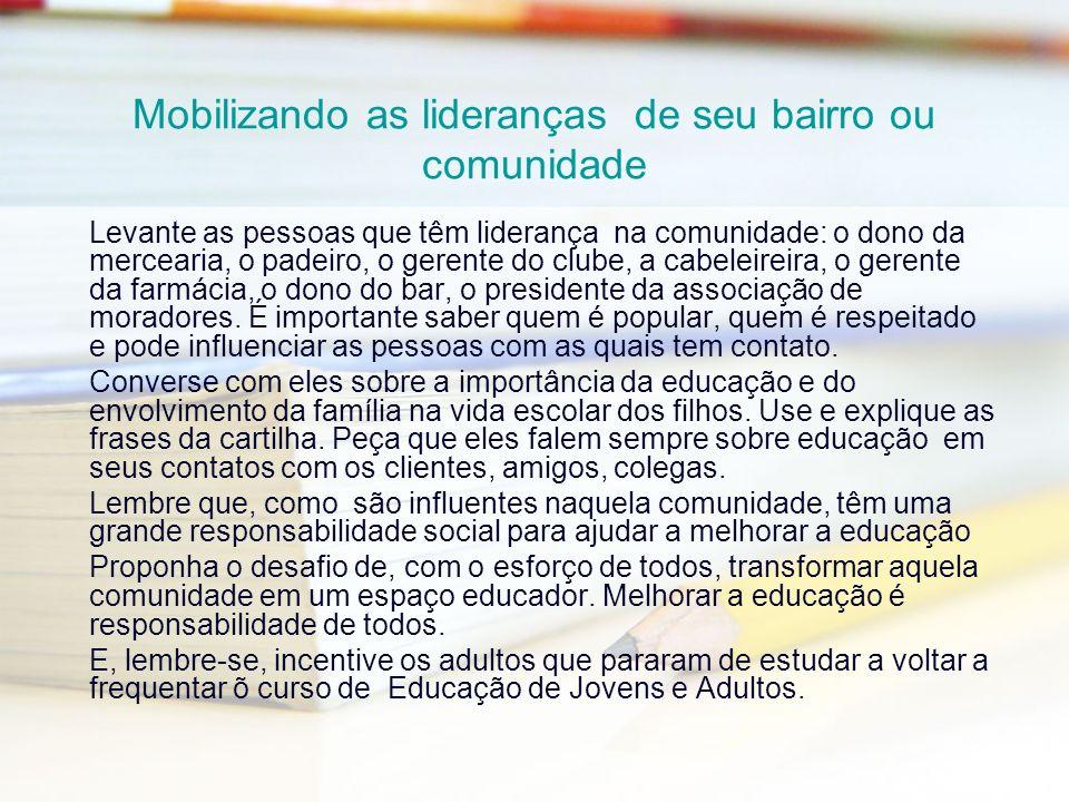 Mobilizando as lideranças de seu bairro ou comunidade Levante as pessoas que têm liderança na comunidade: o dono da mercearia, o padeiro, o gerente do