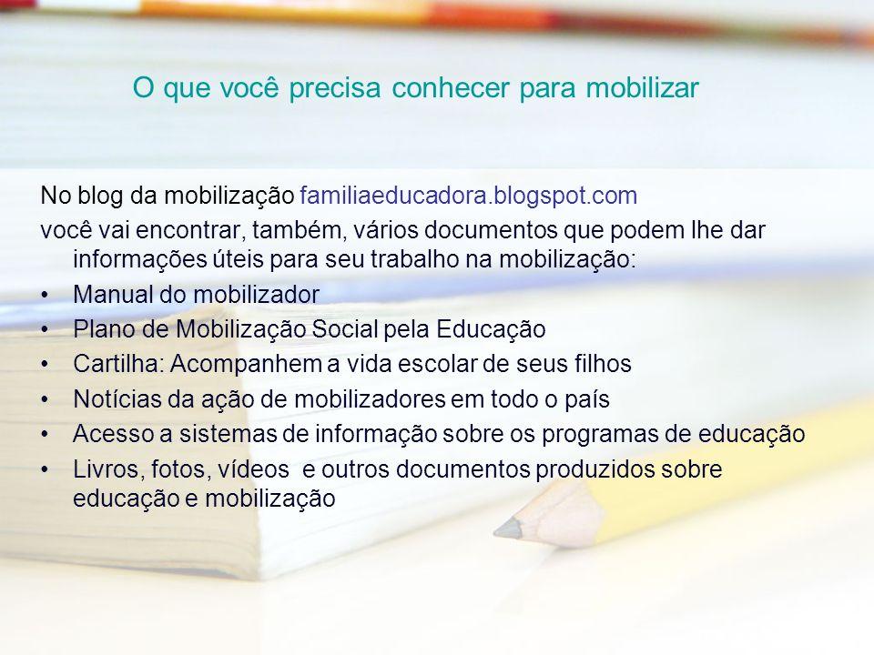 O que você precisa conhecer para mobilizar No blog da mobilização familiaeducadora.blogspot.com você vai encontrar, também, vários documentos que pode