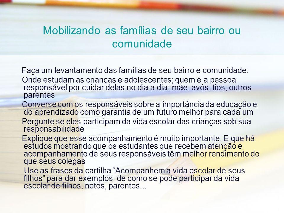 Mobilizando as famílias de seu bairro ou comunidade Faça um levantamento das famílias de seu bairro e comunidade: Onde estudam as crianças e adolescen