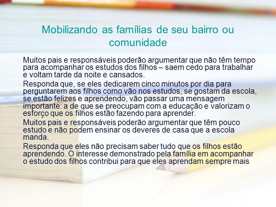 Mobilizando as famílias de seu bairro ou comunidade Muitos pais e responsáveis poderão argumentar que não têm tempo para acompanhar os estudos dos fil