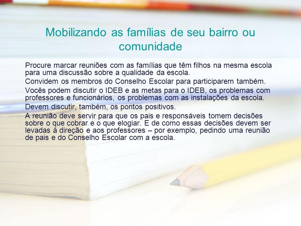 Mobilizando as famílias de seu bairro ou comunidade Procure marcar reuniões com as famílias que têm filhos na mesma escola para uma discussão sobre a