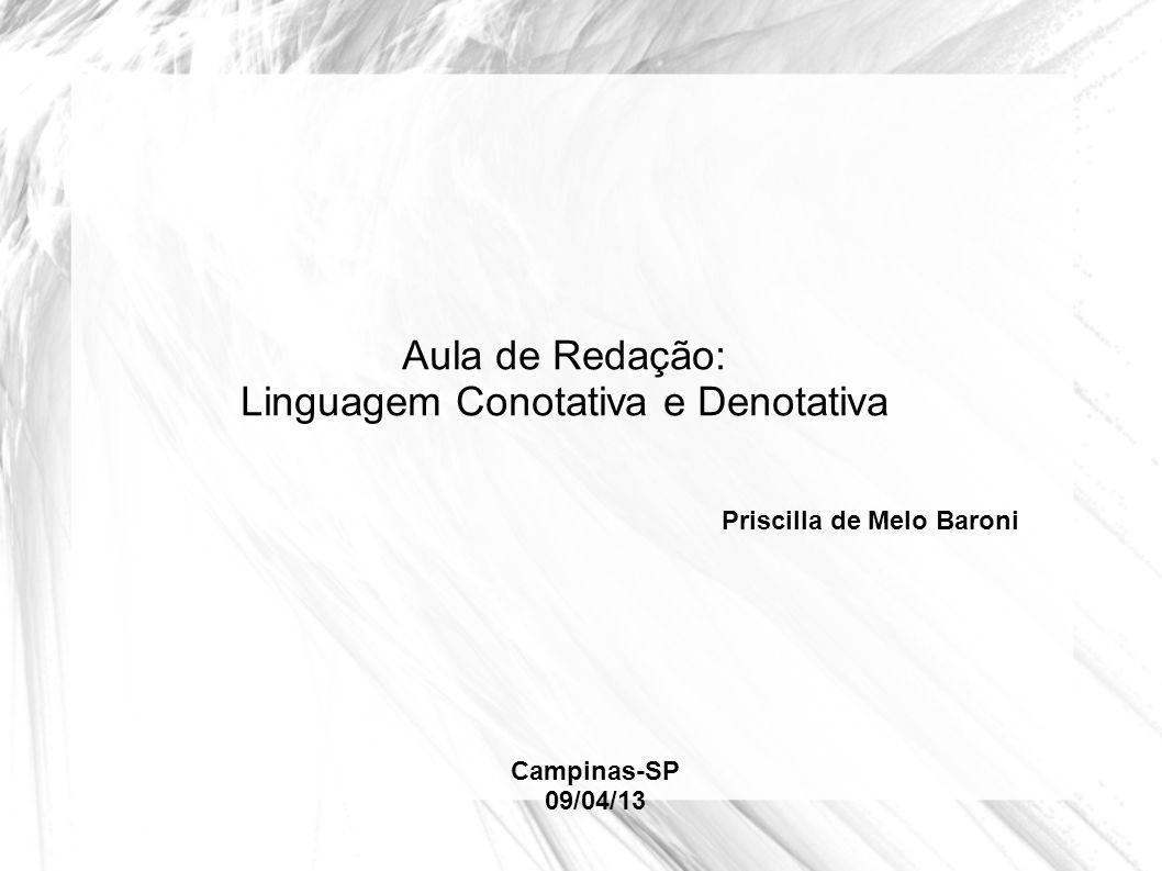 Aula de Redação: Linguagem Conotativa e Denotativa Priscilla de Melo Baroni Campinas-SP 09/04/13