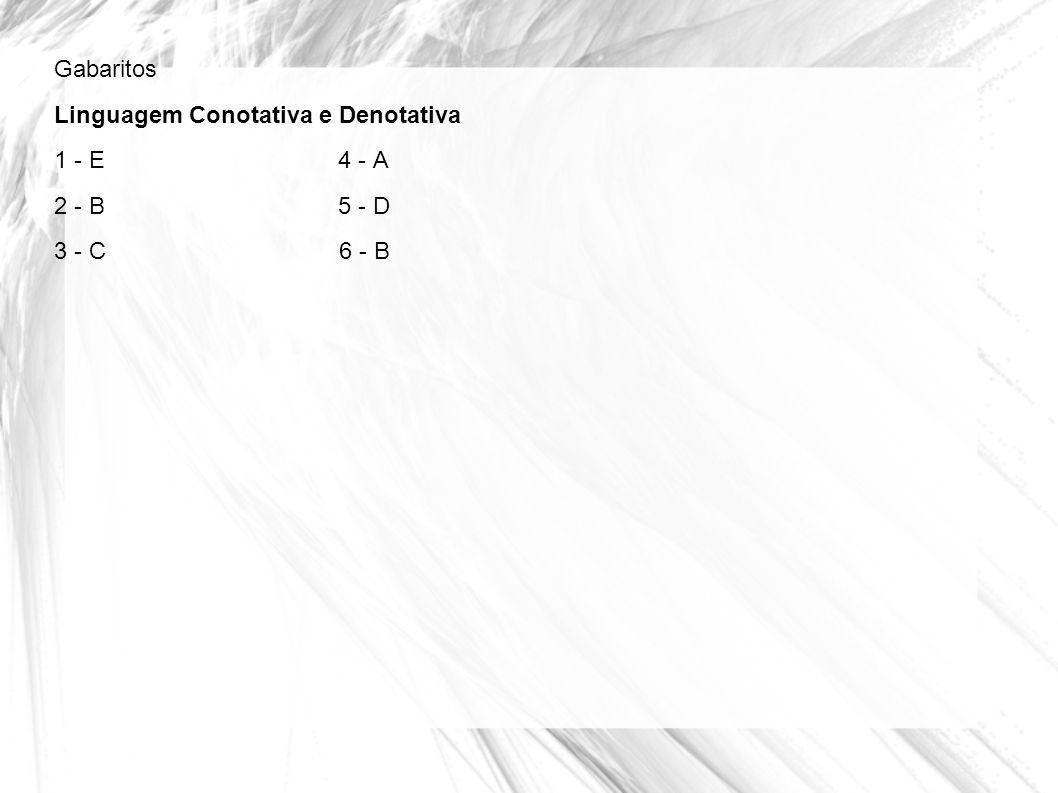 Gabaritos Linguagem Conotativa e Denotativa 1 - E 4 - A 2 - B 5 - D 3 - C 6 - B