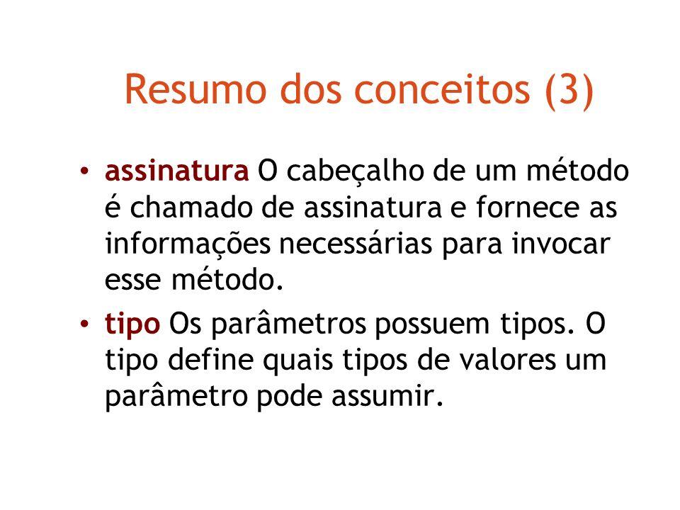 Resumo dos conceitos (2) método A comunicação com os objetos é através de seus métodos. Os objetos fazem algo se invocarmos um método. parâmetro Os mé