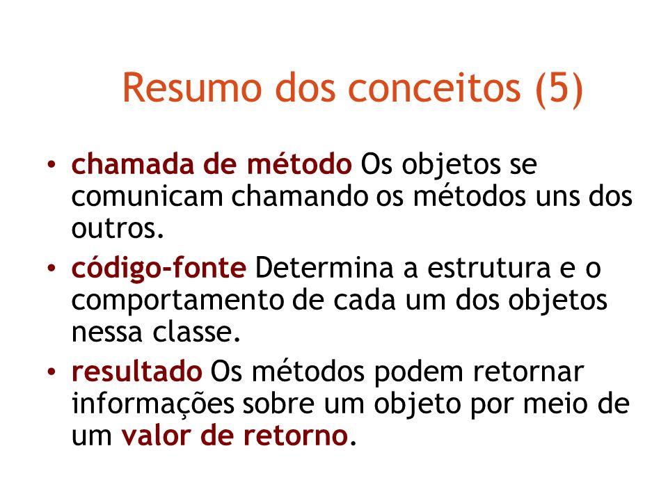 Resumo dos conceitos (4) múltiplas instâncias Muitos objetos semelhantes podem ser criados a partir de uma única classe. estado O estado de um objeto