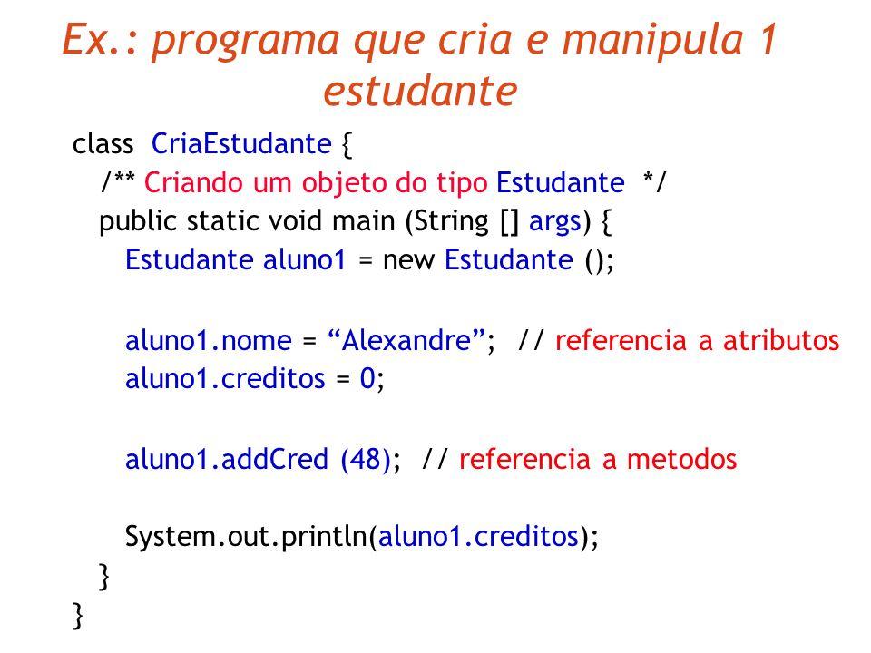 Criando Instâncias (Objetos) Forma geral da declaração e criação de objetos Declaração ; exemplo: Estudante aluno1, aluno2; Criação = new ( ); exemplo
