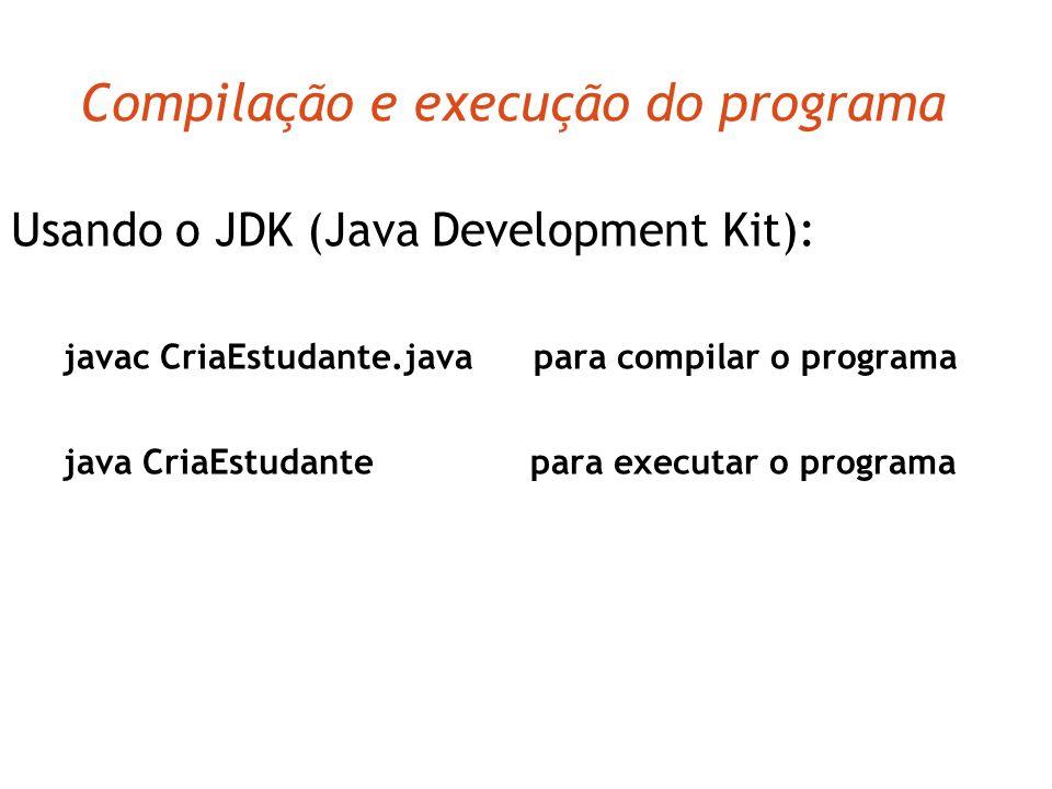 Ex.: programa que cria e manipula 1 estudante class CriaEstudante { /** Criando um objeto do tipo Estudante */ public static void main (String [] args