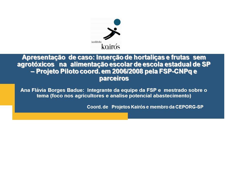 Apresentação de caso: Inserção de hortaliças e frutas sem agrotóxicos na alimentação escolar de escola estadual de SP – Projeto Piloto coord. em 2006/