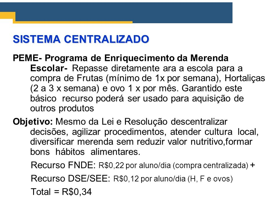 SISTEMA CENTRALIZADO PEME- Programa de Enriquecimento da Merenda Escolar- Repasse diretamente ara a escola para a compra de Frutas (mínimo de 1x por s