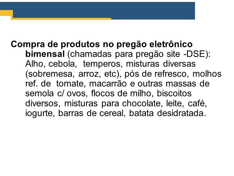 Compra de produtos no pregão eletrônico bimensal (chamadas para pregão site -DSE): Alho, cebola, temperos, misturas diversas (sobremesa, arroz, etc),