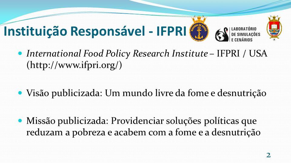 Instituição Responsável - IFPRI International Food Policy Research Institute – IFPRI / USA (http://www.ifpri.org/) Visão publicizada: Um mundo livre d