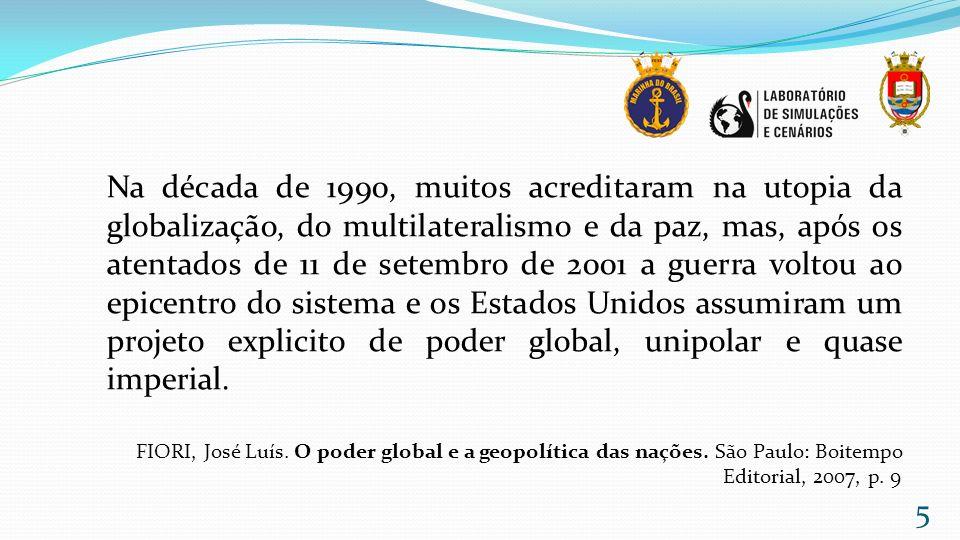 Na década de 1990, muitos acreditaram na utopia da globalização, do multilateralismo e da paz, mas, após os atentados de 11 de setembro de 2001 a guer