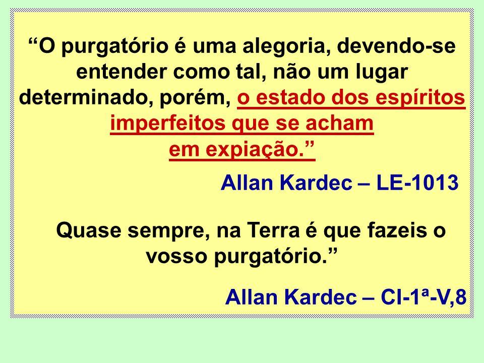 O purgatório é uma alegoria, devendo-se entender como tal, não um lugar determinado, porém, o estado dos espíritos imperfeitos que se acham em expiaçã