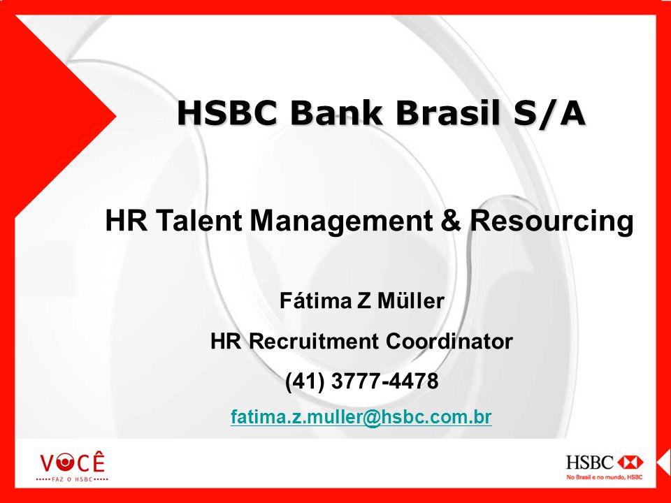 HSBC Bank Brasil S/A HR Talent Management & Resourcing Fátima Z Müller HR Recruitment Coordinator (41) 3777-4478 fatima.z.muller@hsbc.com.br