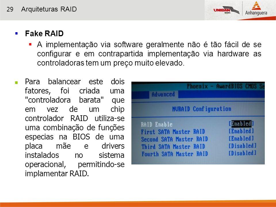 29 Fake RAID A implementação via software geralmente não é tão fácil de se configurar e em contrapartida implementação via hardware as controladoras t